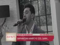 Bayhan'dan Hanife'ye şarkı