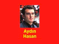 Aydın Hasan günün muhabiri...