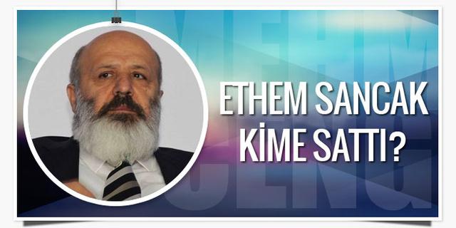 Ethem Sancak, medyasını kime sattı?