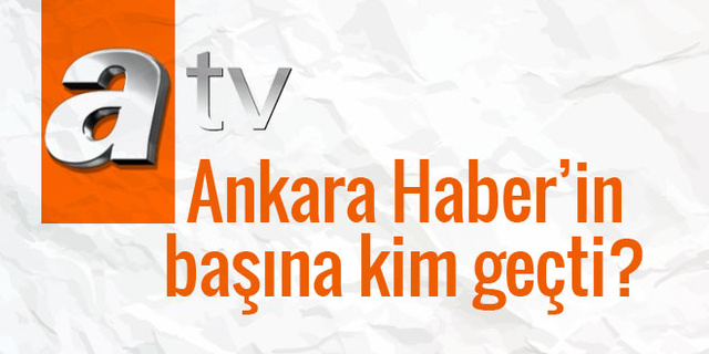 ATV Haber Ankara temsilcisi kim oldu?