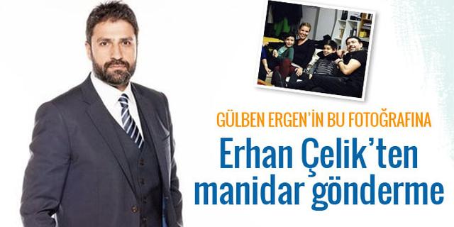 Gülben Ergen'in o fotoğrafına Erhan Çelik'ten imalı paylaşım