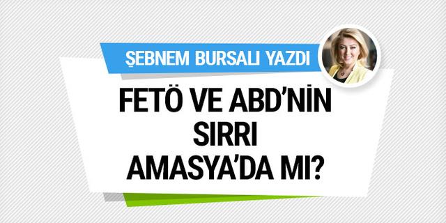 Şebnem Bursalı: FETÖ ve ABD'nin sırrı Amasya'da mı?