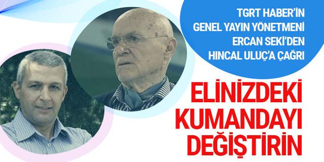 Ercan Seki'den Hıncal Uluç'a çağrı; Elinizdeki kumandayı değiştirin
