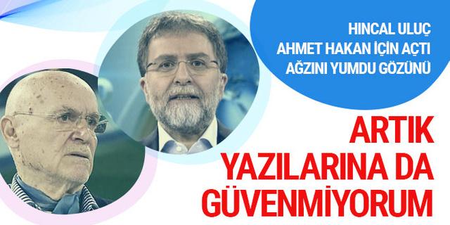 Hıncal Uluç Ahmet Hakan için açtı ağzını yumdu gözünü!