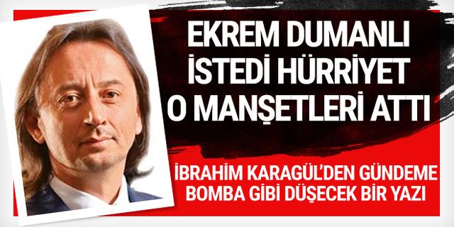 İbrahim Karagül: Ekrem Dumanlı emretti Hürriyet o manşeti attı