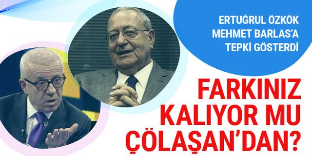 Ertuğrul Özkök Mehmet Barlas'a çattı; Ne farkınız kaldı Emin Çölaşan'dan?