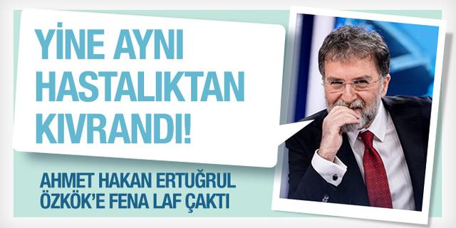 Ahmet Hakan Ertuğrul Özkök'ün kıvrandığı hastalığı yazdı