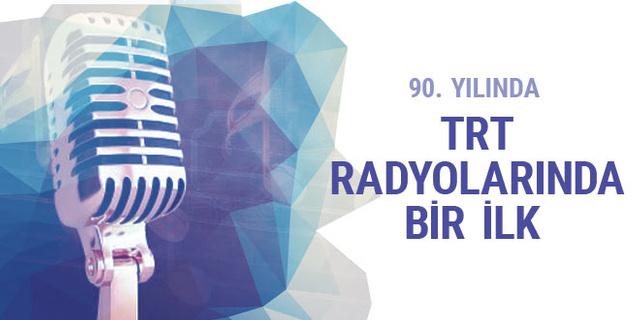 TRT Radyoları 90'ncı yılında bir ilke daha imza atıyor