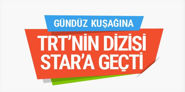 TRT'nin dizisi Star TV'ye transfer oldu....