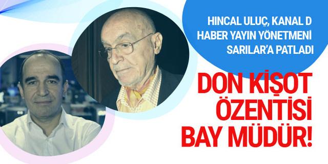 Hıncal Uluç, Kanal D Haber'in patronuna sert çıktı...