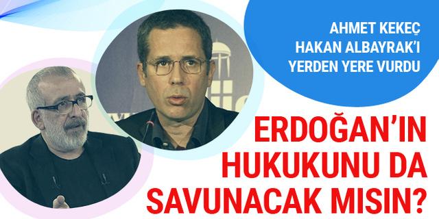 Ahmet Kekeç Hakan Albayrak'ı topa tuttu; Ya Erdoğan'ın hukuku...