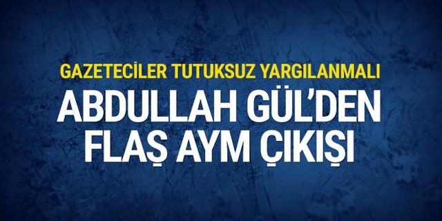 Abdullah Gül'den flaş AYM çıkışı