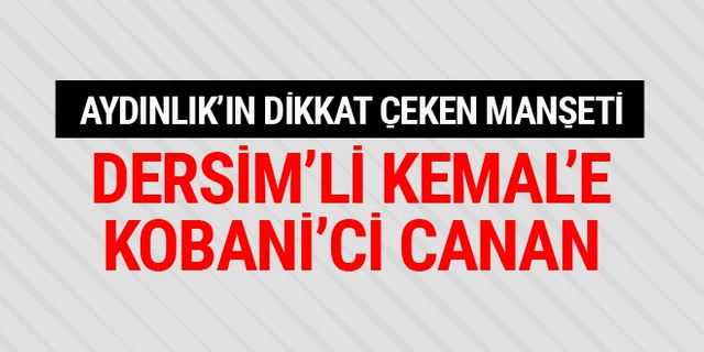 Aydınlık'tan olay manşet: Dersimli Kemal'e Kobani'ci Canan