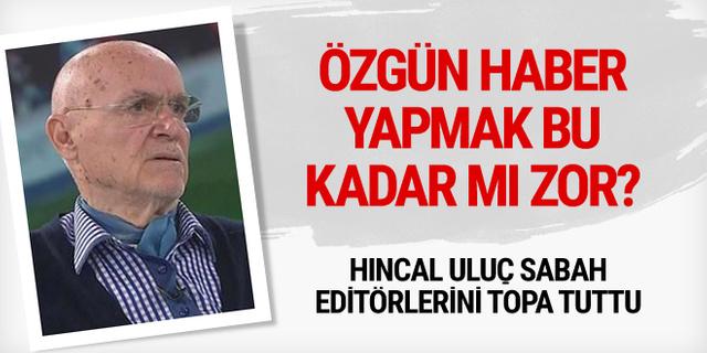 Hıncal Uluç Sabah'ın muhabir ve editörlerini yerden yere vurdu