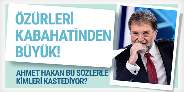 Ahmet Hakan'dan CHP'ye yaylım ateş, özrü kabahatinden büyük!