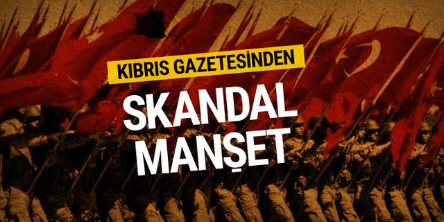 Kıbrıs gazetesinden Türkiye için skandal manşet