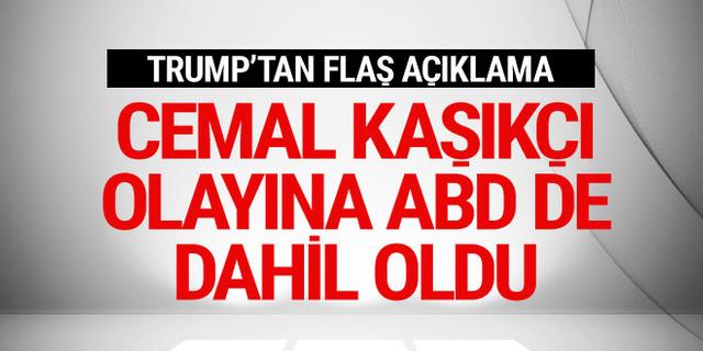 Cemal Kaşıkçı olayına ABD de dahil oldu Trump'tan flaş açıklama