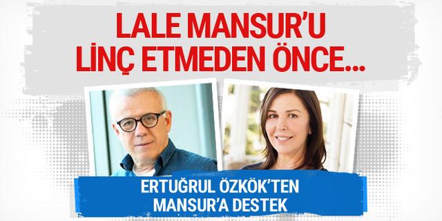 Ertuğrul Özkök: Lale Mansur'u linç etmeden önce...