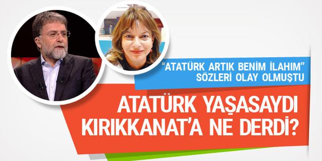 Ahmet Hakan: Atatürk yaşasaydı Kırıkkanat'a ne derdi?