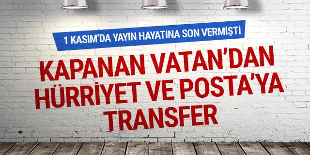 Kapanan Vatan'dan Hürriyet ve Posta'ya transfer!