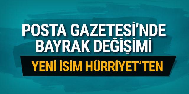 Posta Gazetesi'nde bayrak değişimi! Yeni isim Hürriyet'ten geldi...