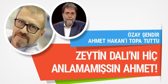 Özay Şendir'den Ahmet Hakan'a Zeytin Dalı Harekatı dersi