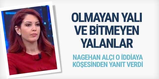 Nagehan Alçı isyan etti; Ortada yalı filan yok!