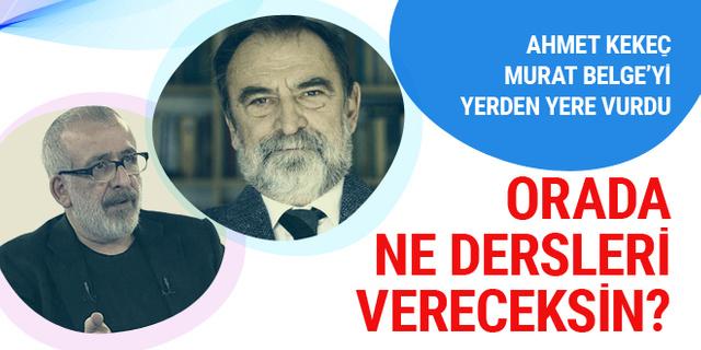 Ahmet Kekeç Murat Belge'yi yerden yere vurdu!