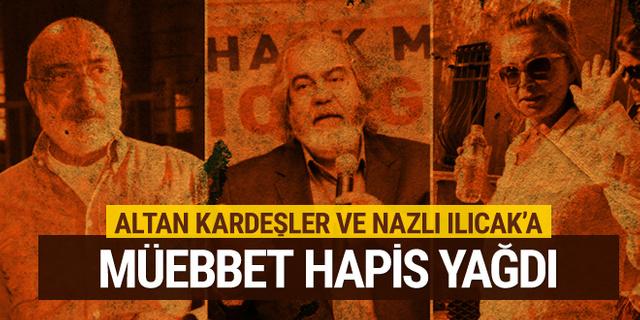 Mehmet Altan Ahmet Altan ve Nazlı Ilıcak'a müebbet