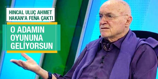 Hıncal Uluç Ahmet Hakan'a fena çaktı! Niyetin ne?
