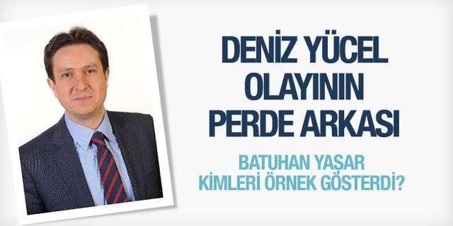 Batuhan Yaşar Deniz Yücel olayının perde arkasını yazdı