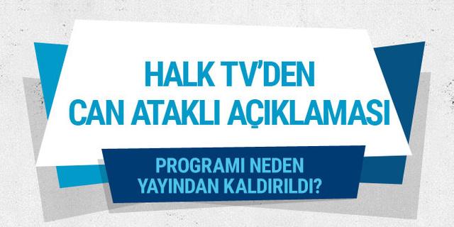 Halk TV'den Can Ataklı açıklaması! Programı neden yayından kaldırıldı?