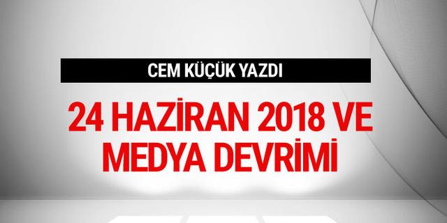 Cem Küçük yazdı: 24 Haziran 2018 ve medya devrimi
