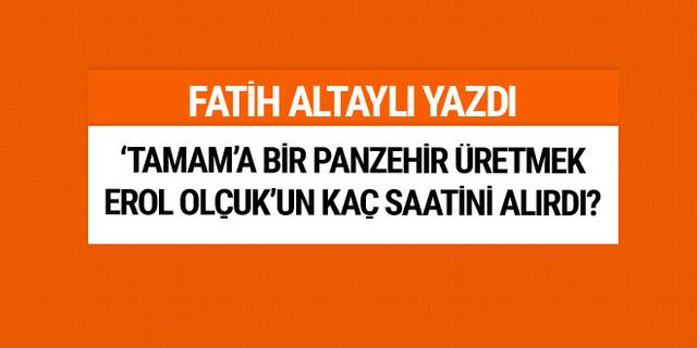 """Fatih Altaylı:  """"Tamam""""a bir panzehir üretmek Olçok'un kaç saatini alırdı?"""