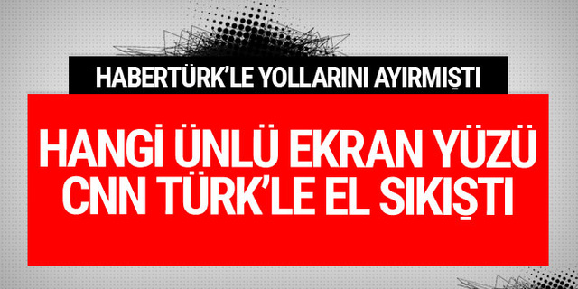 Habertürk TV ile yollarını ayırdı CNN Türk ile anlaştı!