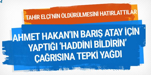 Ahmet Hakan'ın Barış Atay için yaptığı 'haddini bildirin' çağrısına tepki yağdı