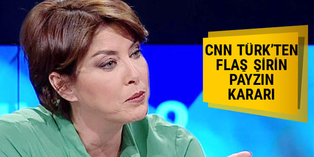 CNN Türk'ten flaş Şirin Payzın kararı