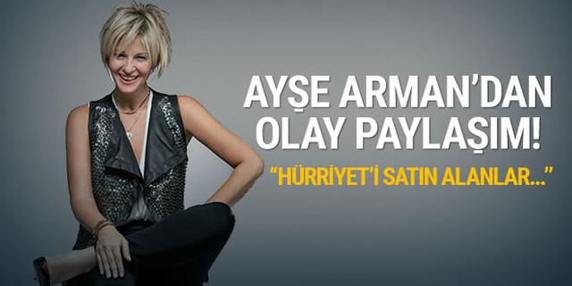 Ayşe Arman'dan olay paylaşım! 'Hürriyet'i satın alanlar parmak kaldırsın!'