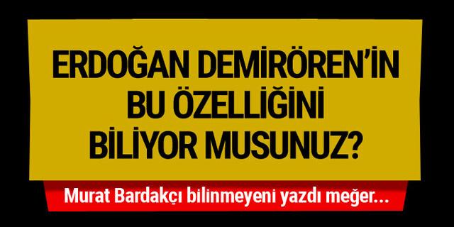 Murat Bardakçı Erdoğan Demirören'in bilinmeyenini yazdı