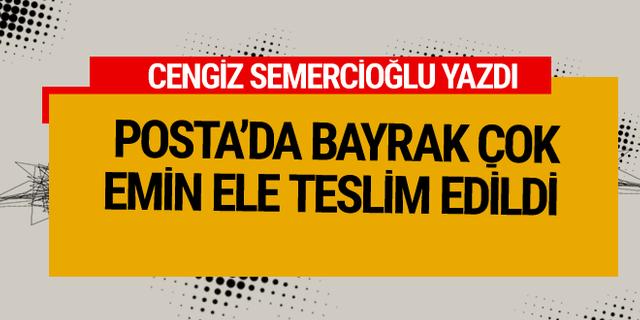 Cengiz Semercioğlu yazdı: Posta'yı takip edin