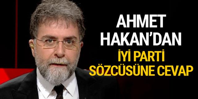 Ahmet Hakan'dan İyi Parti sözcüsüne cevap