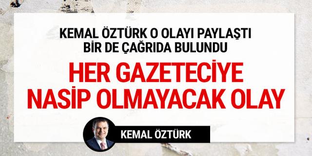 Her gazeteciye nasip olmayacak olay Kemal Öztürk paylaştı
