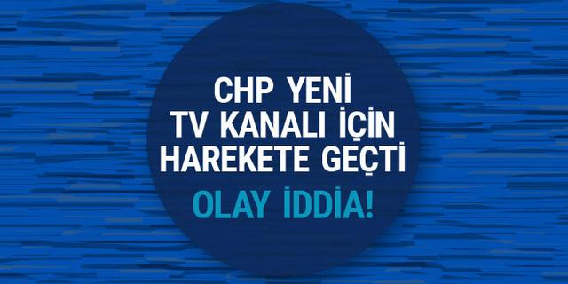 Olay iddia! CHP yeni TV kanalı peşinde!