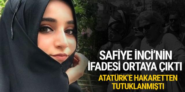 Atatürk'e hakaretten tutuklanmıştı! Safiye İnci'nin ifadesi ortaya çıktı!