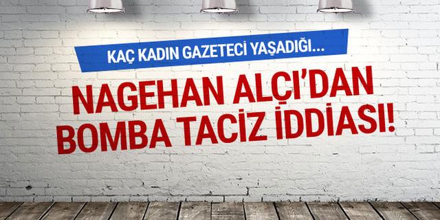 Nagehan Alçı'dan bomba taciz iddiası: Kaç kadın gazeteci yaşadığı...