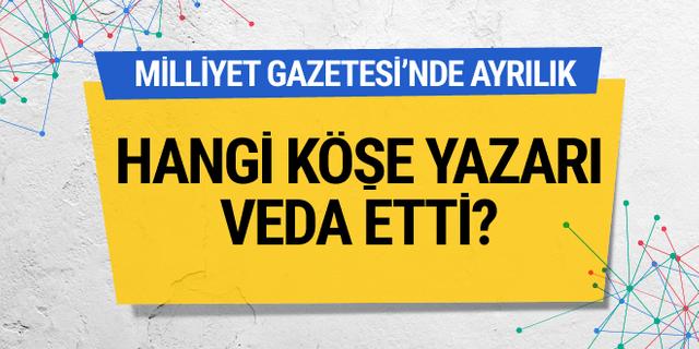 Milliyet Gazetesi'nde ayrılık! Hangi köşe yazarı veda etti?