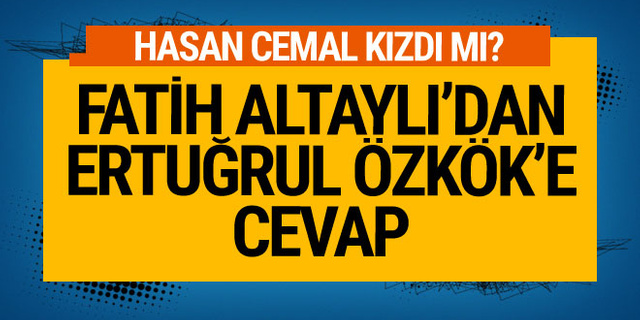 Fatih Altaylı'dan Ertuğrul Özkök'e cavap! Hasan Cemal kızdı mı?