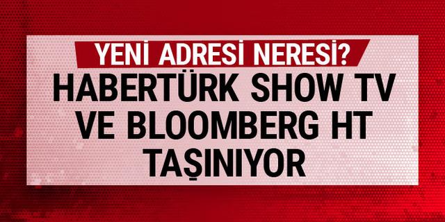 Habertürk, Show TV ve Bloomberg HT taşınıyor! Yeni adresi neresi?