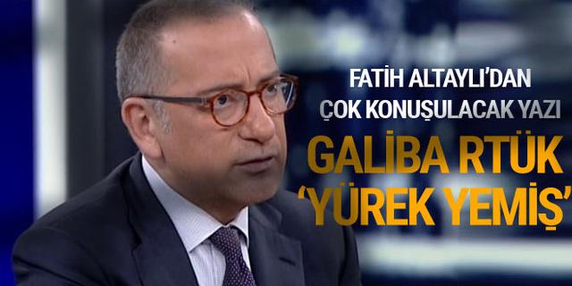 """Fatih Altaylı'dan çok konuşulacak yazı: Galiba RTÜK """"Yürek yemiş""""..."""