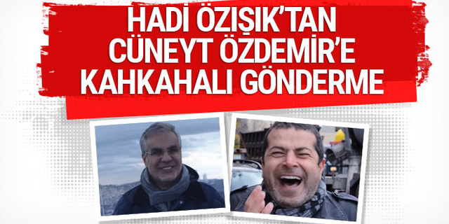 Hadi Özışık'tan Cüneyt Özdemir'e kahkahalı gönderme